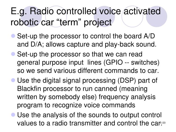 E.g. Radio controlled voice activated