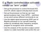 e g radio controlled voice activated robotic car term project
