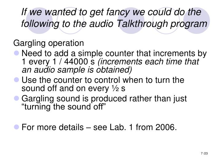 If we wanted to get fancy we could do the following to the audio Talkthrough program