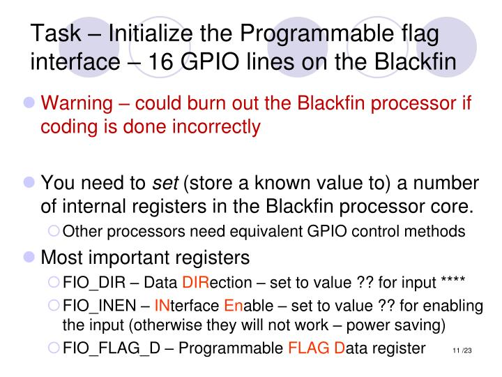 Task – Initialize the Programmable flag interface – 16 GPIO lines on the Blackfin