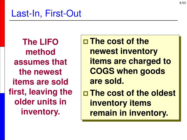 The cost of the newest inventory items are charged to COGS when goods are sold.