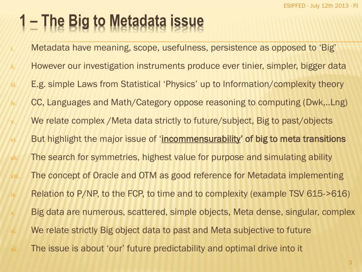 Metadata have meaning, scope, usefulness, persistence as opposed to 'Big'