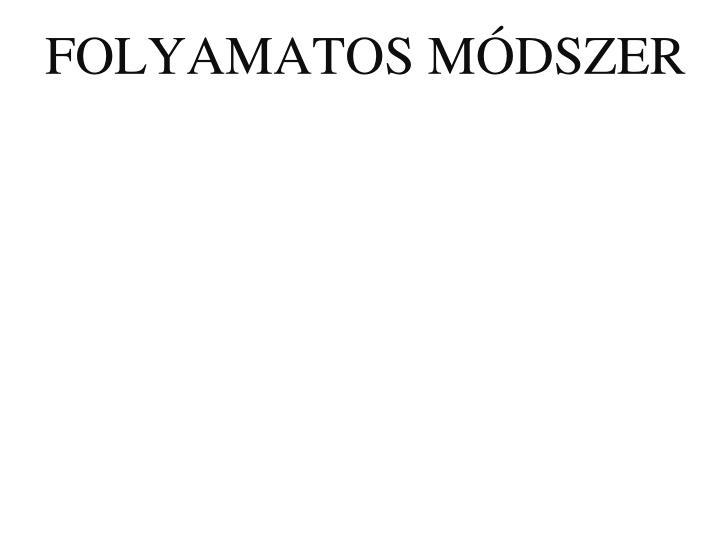 FOLYAMATOS MÓDSZER