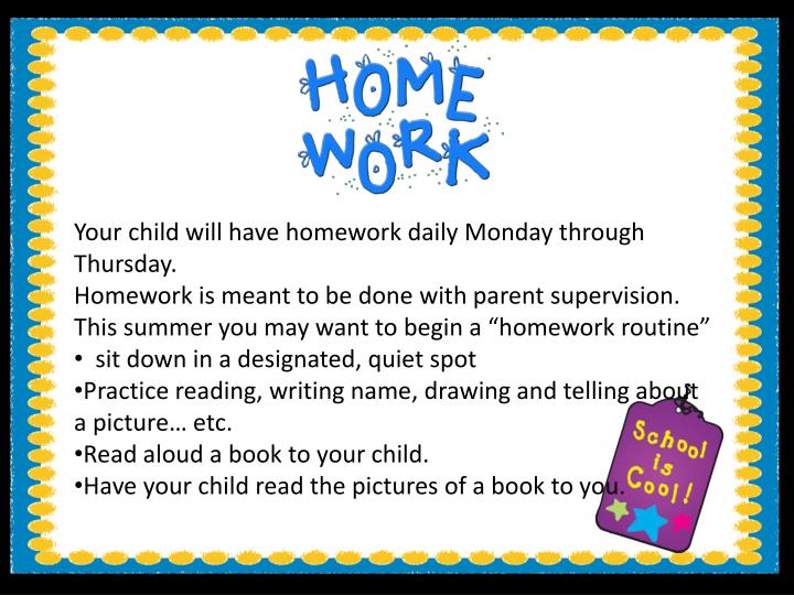 Your child will have homework daily Monday through Thursday.
