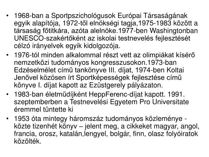 1968-ban a Sportpszichológusok Európai Társaságának egyik alapítója, 1972-től elnökségi tagja,1975-1983 között a társaság főtitkára, azóta alelnöke.1977-ben Washingtonban UNESCO-szakértőként az iskolai testnevelés fejlesztését célzó irányelvek egyik kidolgozója.