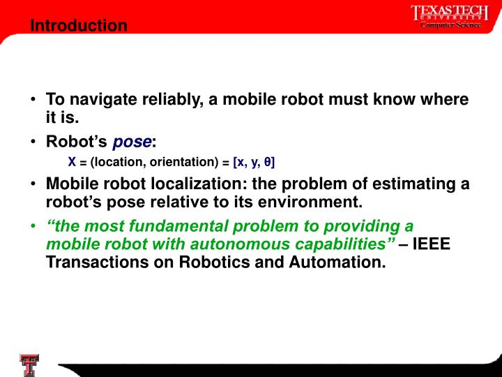 To navigate reliably, a mobile robot must know where it is.