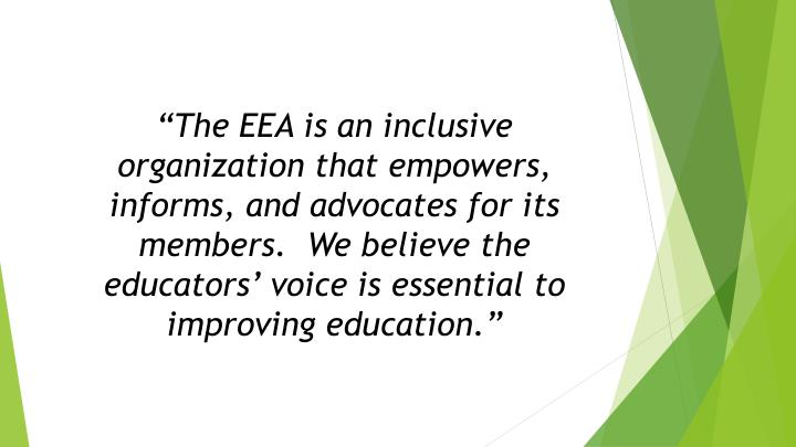 """""""The EEA is an inclusive organization that empowers, informs, and advocates for its members.  We believe the educators' voice is essential to improving education."""""""