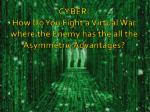 cyber how do you fight a virtual war where the enemy has the all the asymmetric advantages