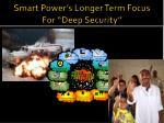 smart power s longer term focus for deep security