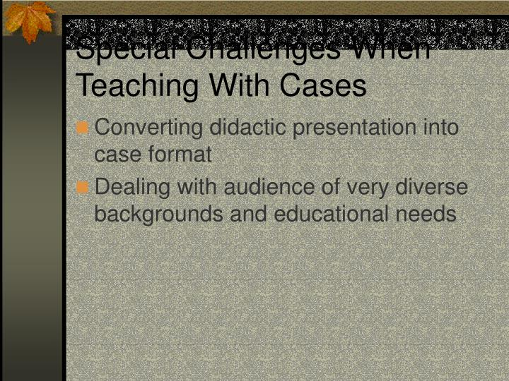 Special Challenges When Teaching With Cases