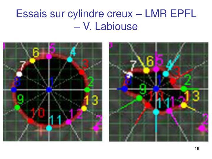 Essais sur cylindre creux – LMR EPFL – V. Labiouse