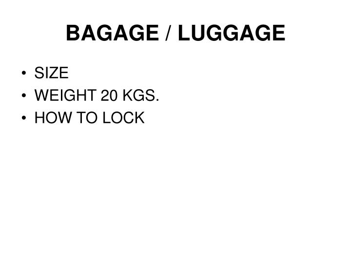 BAGAGE / LUGGAGE