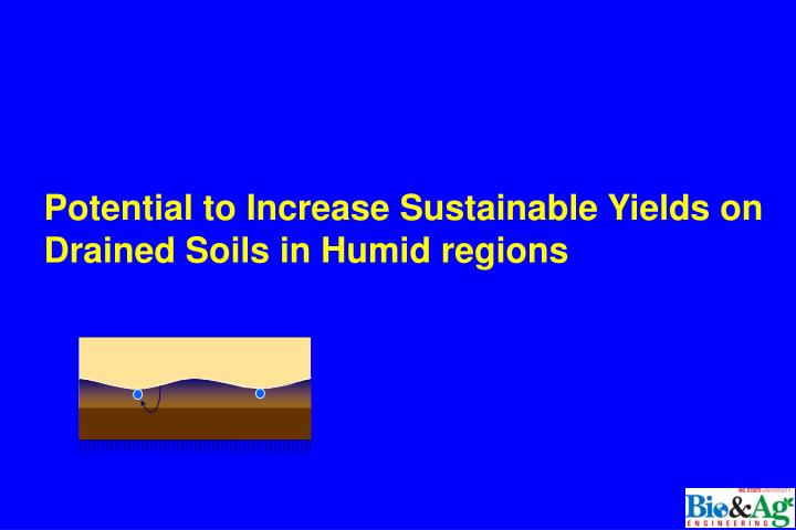 Potential to Increase Sustainable Yields on Drained Soils in Humid regions