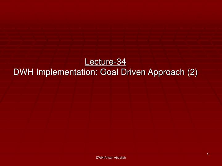 lecture 34 dwh implementation goal driven approach 2