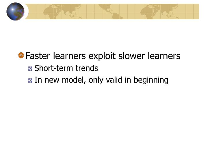 Faster learners exploit slower learners