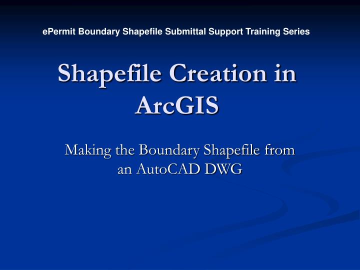 ePermit Boundary Shapefile Submittal Support Training Series