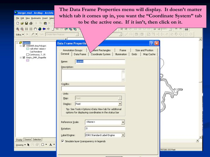 "The Data Frame Properties menu will display.  It doesn't matter which tab it comes up in, you want the ""Coordinate System"" tab to be the active one.  If it isn't, then click on it."