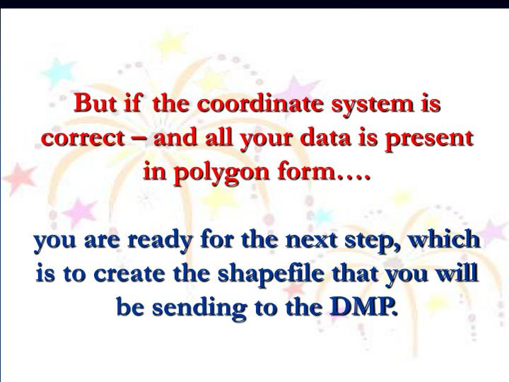 But if the coordinate system is correct – and all your data is present in polygon form….