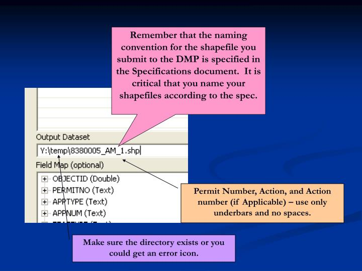 Remember that the naming convention for the shapefile you submit to the DMP is specified in the Specifications document.  It is critical that you name your shapefiles according to the spec.