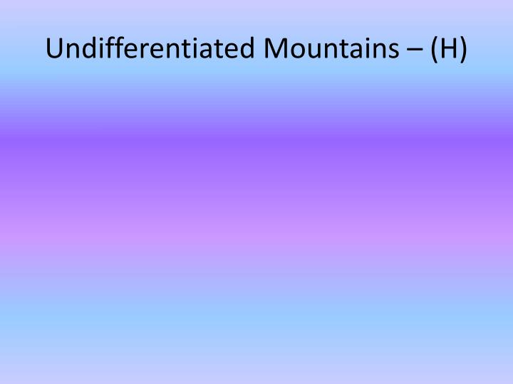 Undifferentiated Mountains – (H)