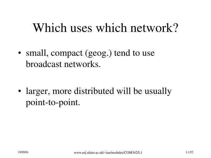 Which uses which network?