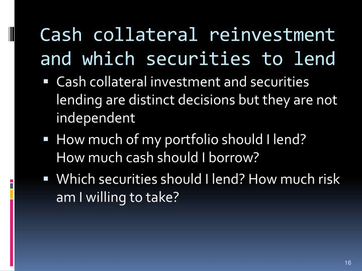 Cash collateral reinvestment and which securities to lend
