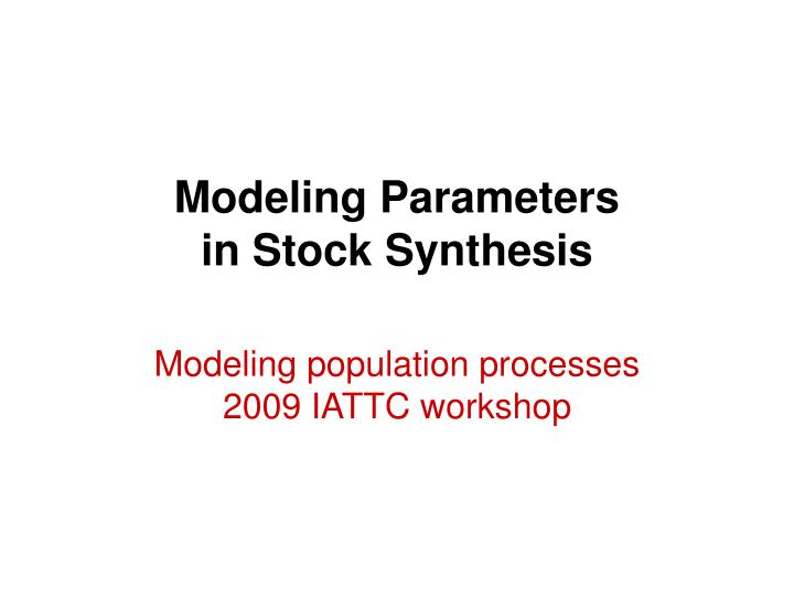 modeling parameters in stock synthesis