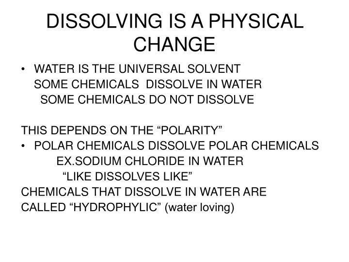 DISSOLVING IS A PHYSICAL CHANGE