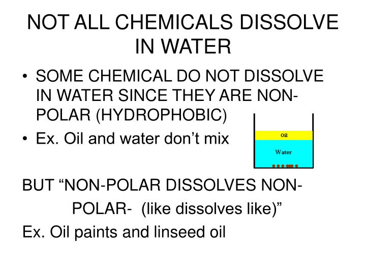 NOT ALL CHEMICALS DISSOLVE IN WATER