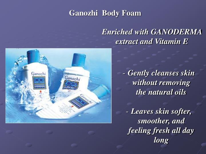 Ganozhi  Body Foam
