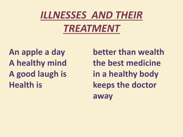 ILLNESSES  AND THEIR TREATMENT