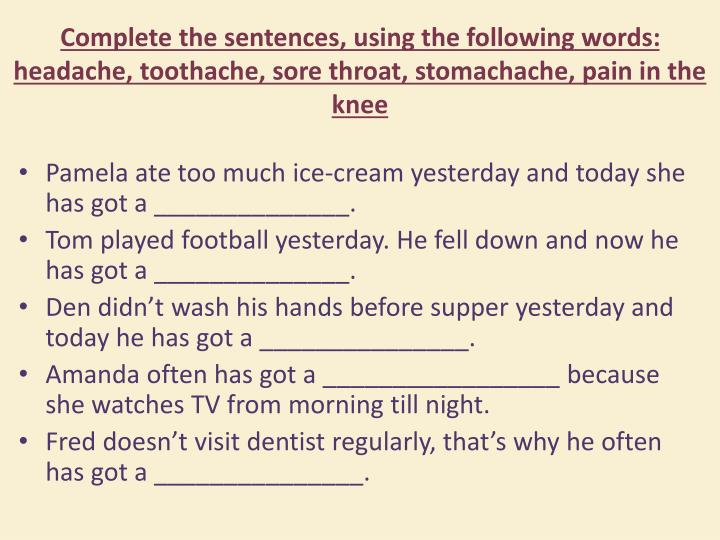 Complete the sentences, using the following words: