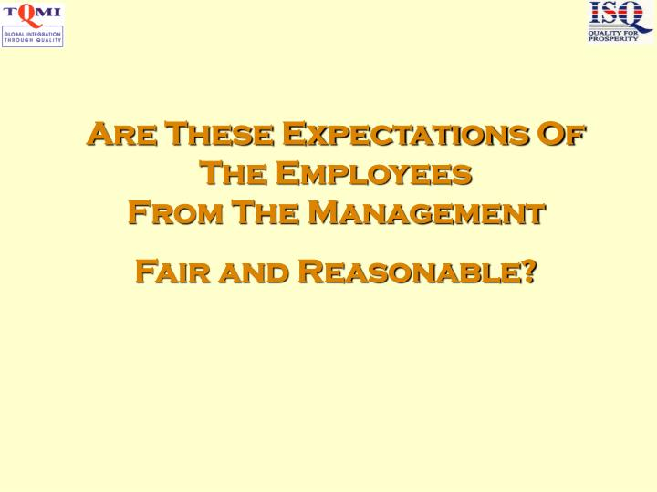 Are These Expectations Of The Employees                         From The Management