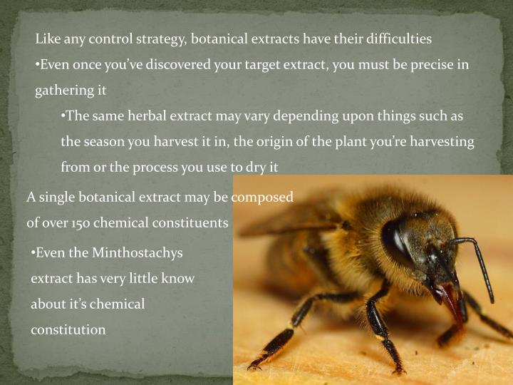 Like any control strategy, botanical extracts have their difficulties