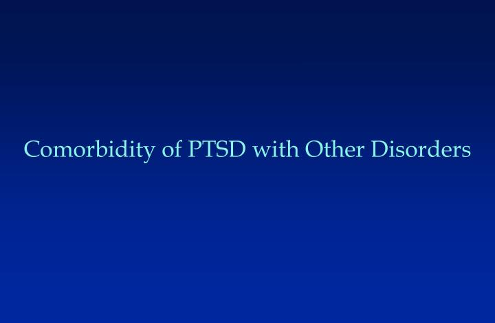 Comorbidity of PTSD with Other Disorders