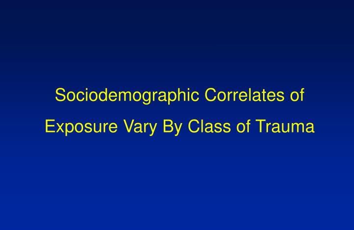 Sociodemographic Correlates of Exposure Vary By Class of Trauma