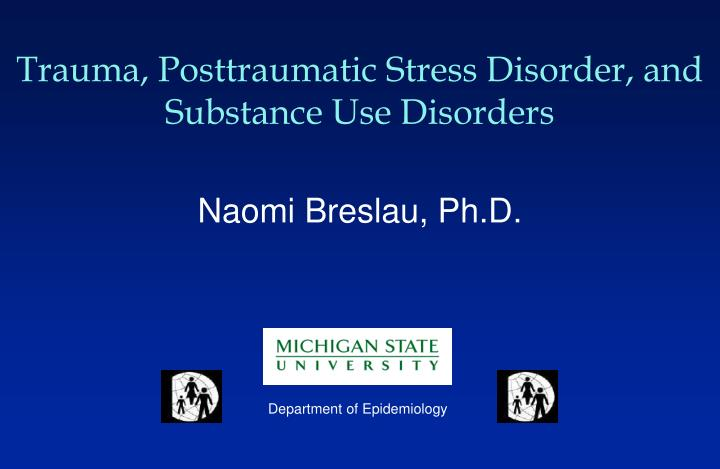 Trauma, Posttraumatic Stress Disorder, and Substance Use Disorders