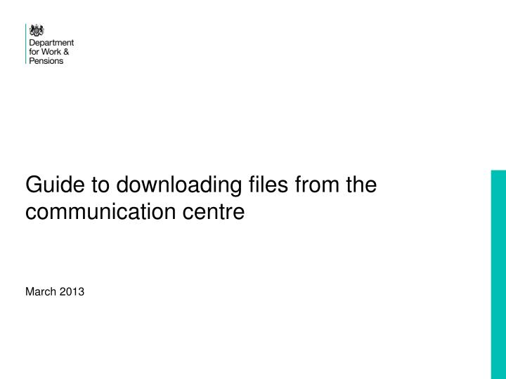 guide to downloading files from the communication centre