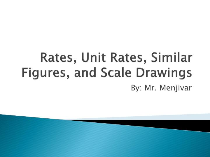 Rates, Unit Rates, Similar Figures, and Scale Drawings
