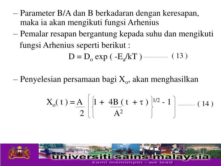 Parameter B/A dan B berkadaran dengan keresapan, maka ia akan mengikuti fungsi Arhenius