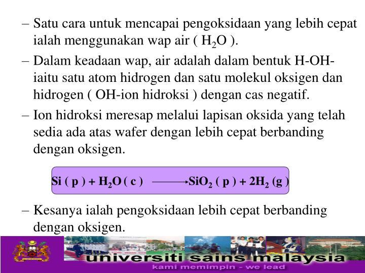 Satu cara untuk mencapai pengoksidaan yang lebih cepat ialah menggunakan wap air ( H