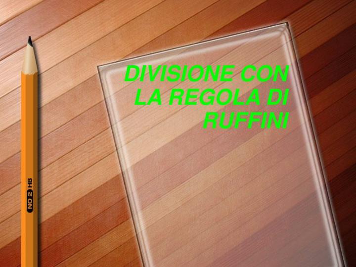 DIVISIONE CON LA REGOLA DI RUFFINI