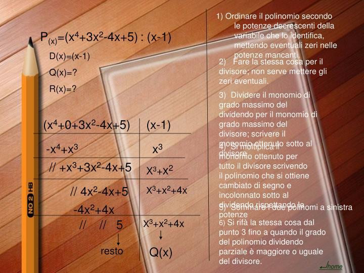 1) Ordinare il polinomio secondo le potenze decrescenti della variabile che lo identifica, mettendo eventuali zeri nelle potenze mancanti.