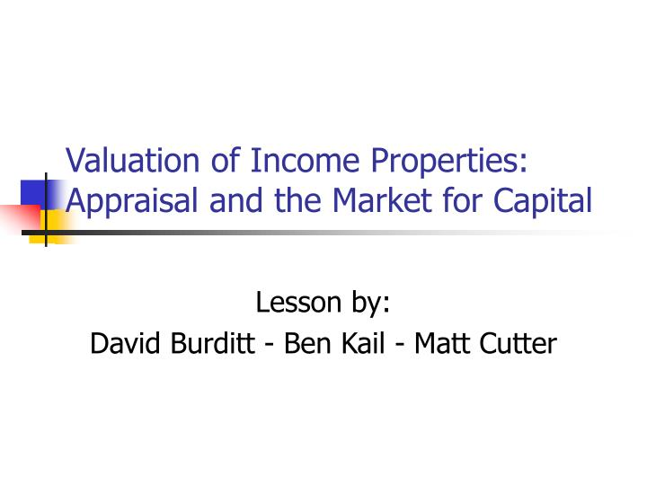 Valuation of income properties appraisal and the market for capital