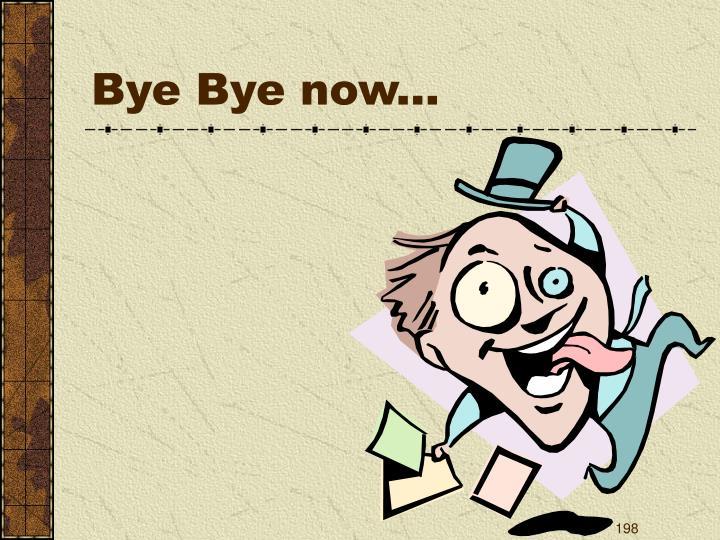 Bye Bye now...
