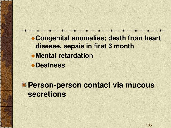 Congenital anomalies; death from heart disease, sepsis in first 6 month