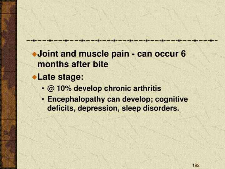 Joint and muscle pain - can occur 6 months after bite
