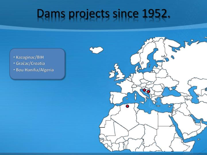 Dams projects since 1952.