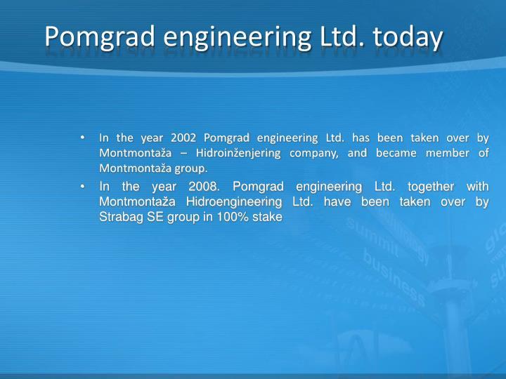 Pomgrad engineering Ltd. today
