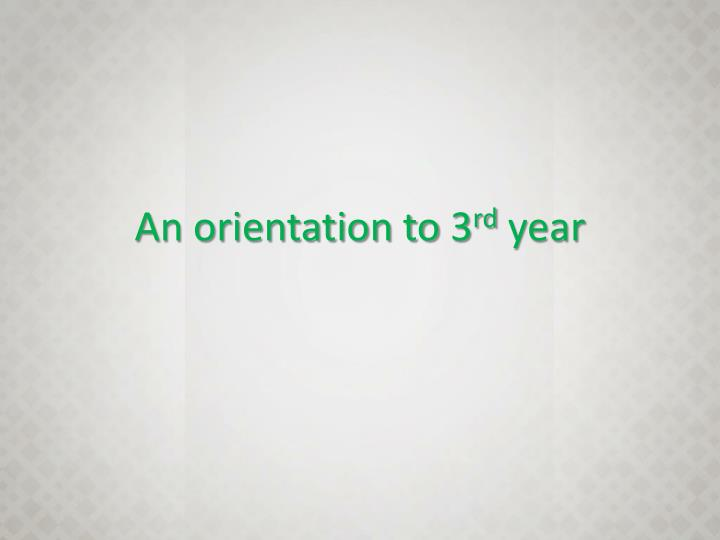 An orientation to 3 rd year